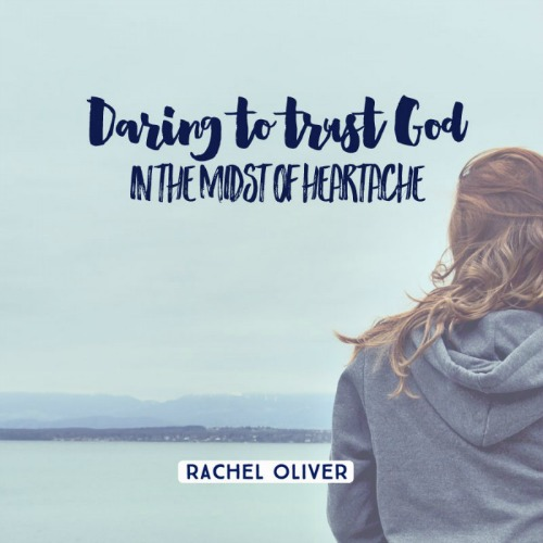 Daring to Trust God in the Midst of Heartache